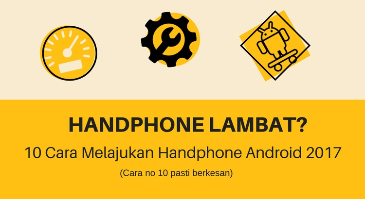 Handphone Lambat: 10 Cara Melajukan Handphone Android 2019