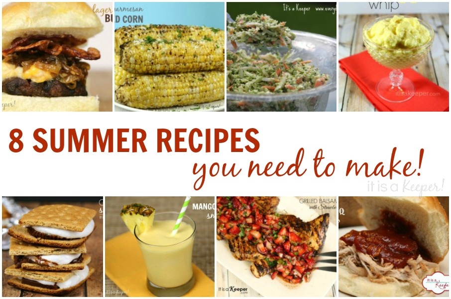 8 Summer Recipes You need to Make - It Is a Keeper