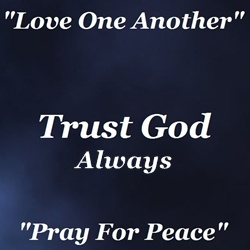 Trust God Always   Pray For Peace   Love One Another