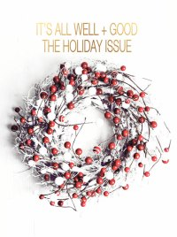 It's All Well + Good Magazine 2014 Holiday Edition