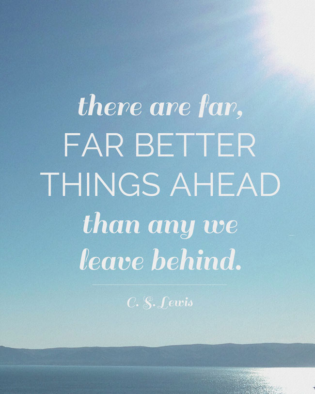 free cs lewis quote printable: there are far, far better things ahead than any we leave behind