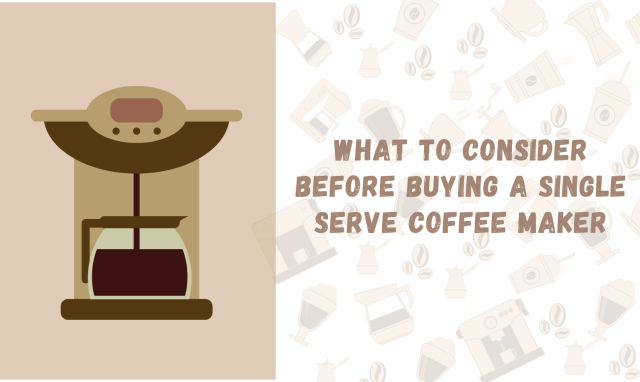 What to Consider Before Buying a Single Serve Coffee Maker