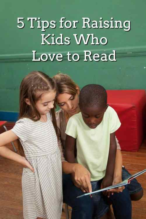 5 Tips for Raising Kids Who Love to Read