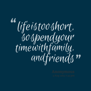 17899-life-is-too-short-so-spend-your-time-with-family-and-friends-1