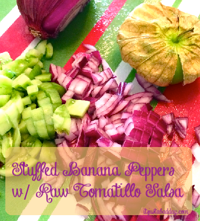 Chew On This: Stuffed Banana Peppers W/ Raw Tomatillo Salsa