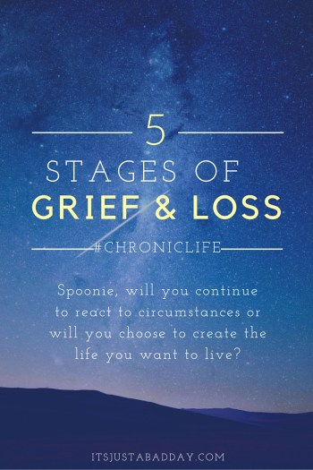 5 Stages of Grief & Loss #ChronicLife #Spoonie itsjustabadday.com