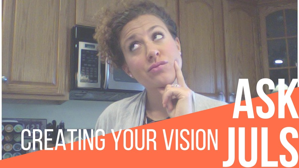Do You Have A Vision? #Ask Juls