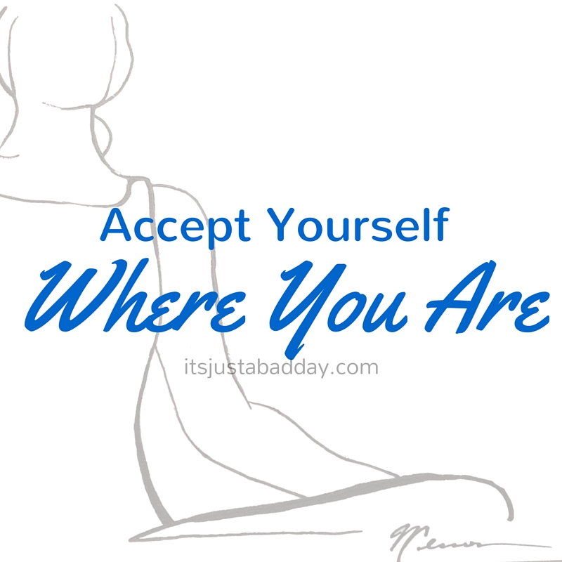 Accept Yourself Where You Are Spoonie!   itsjustabadday.com Spoonie Holistic Health Coach & Autoimmune Warrior Julie Cerrone juliecerrone.com