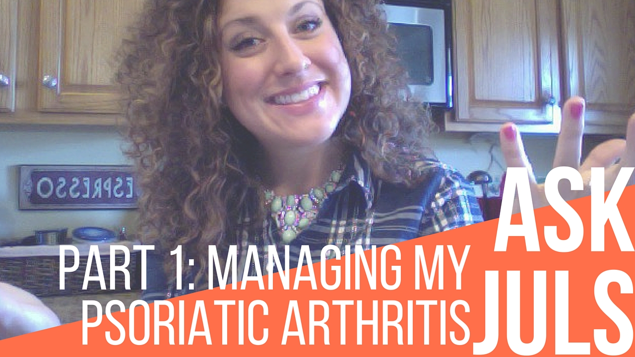 Ask Juls: Part 1 Did An Elimination Diet Help Manage Your Psoriatic Arthritis?