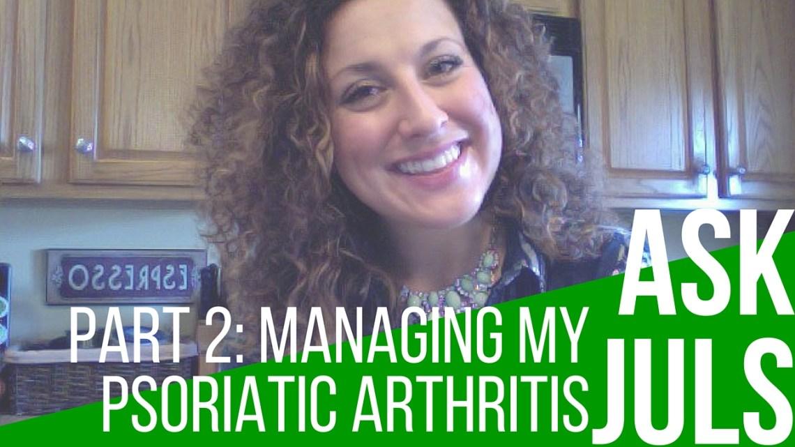"Part 2: Managing My Psoriatic Arthritis   Ask Juls ""Did an elimination diet help you manage your psoriatic arthritis?""   itsjustabadday.com Julie Cerrone Holistic Health Coach & Autoimmune Warrior"