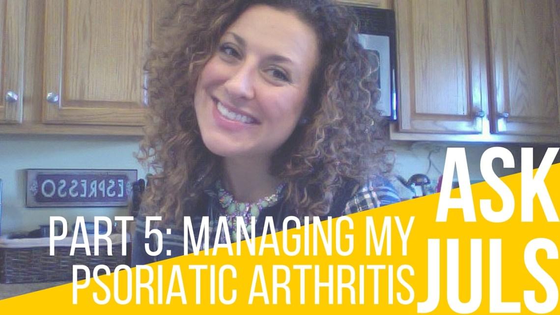 "Part 5: Managing My Psoriatic Arthritis   Ask Juls ""Did an elimination diet help you manage your psoriatic arthritis?""   itsjustabadday.com Julie Cerrone Holistic Health Coach & Autoimmune Warrior"
