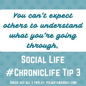 Social Life #ChronicLife Tip 3