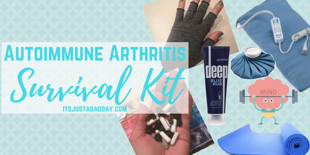 Autoimmune Arthritis Survival Kit   itsjustabadday.com Rheumatoid Arthritis, Psoriatic Arthritis, Ankylosing Spondylitis