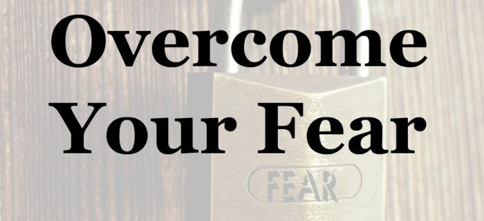 Why It's Important to Overcome Your Fear