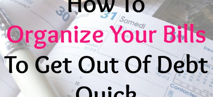 How To Organize Your Bills To Get Out Of Debt Quick