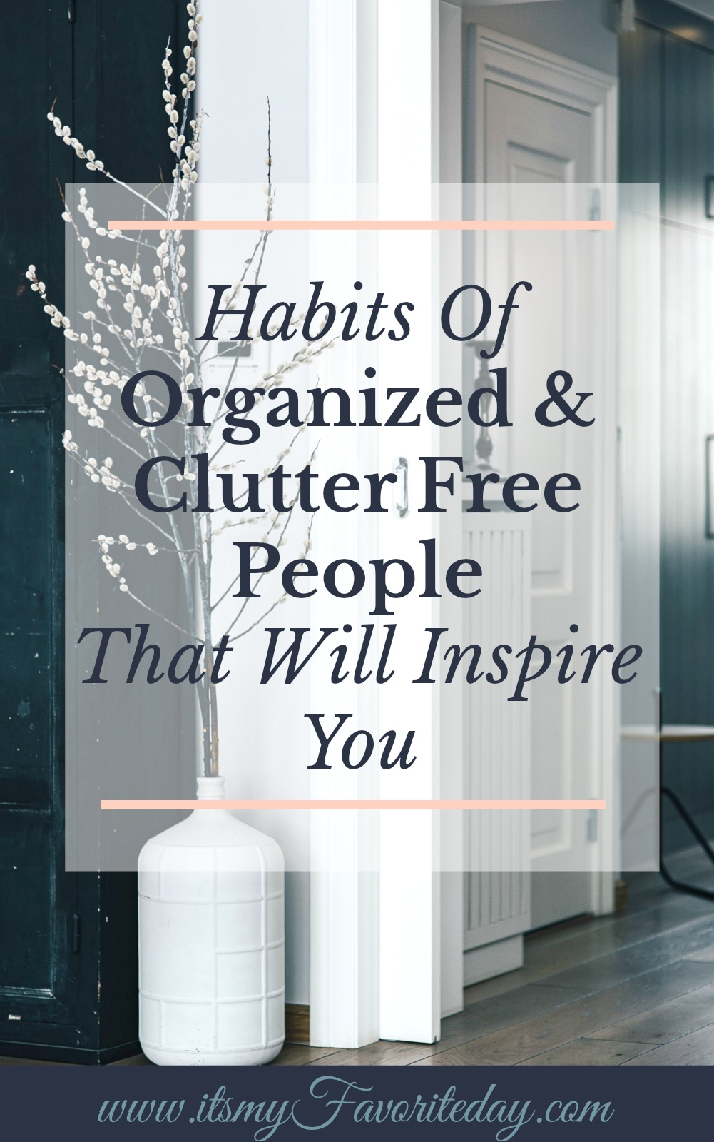 The habits of organized clutter free people can not only teach us how to have an organized and clutter-free home, but they can inspire us to pursue those habits!