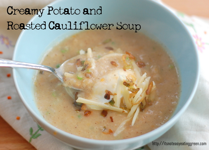 Creamy Potato and Roasted Cauliflower Soup - It's Not Easy Eating Green
