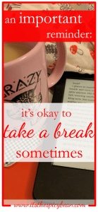 it's okay to take a break sometimes