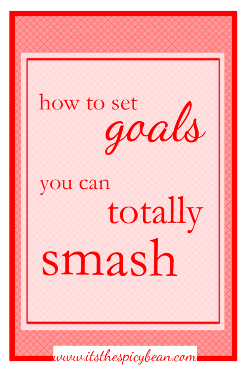 the spicy bean - how to set goal you can totally smash - www.itsthespicybean.com