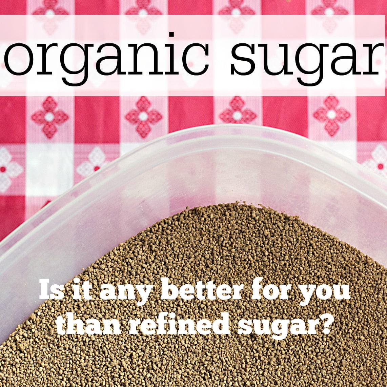 Organic Sugar vs Refined Sugar - The Skinny on Sweet   Its Yummi - Bites of food and life