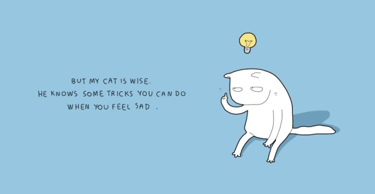 แต่แมวของฉันก็ฉลาด เขารู้เทคนิคที่คุณจะทำได้เมื่อคุณรู้สึกเศร้า
