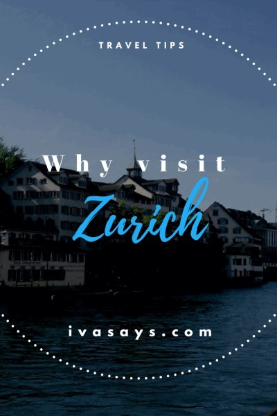 Why you should visit Zurich, Switzerland and tips for getting around it.