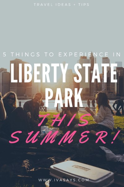 "Pinterest image for article ""5 things to experience in Liberty State Park this Summer"" on ivasays.com"
