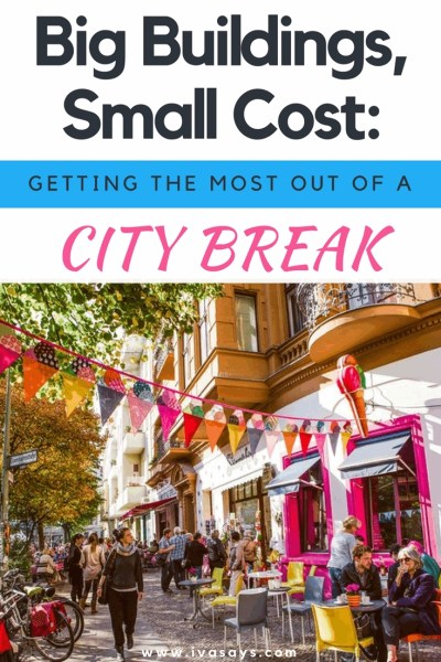 "Pinterest image for article ""Big Buildings, Small Cost: Getting The Most Out Of A City Break"" on ivasays.com"