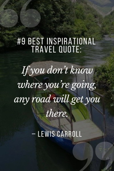 """Collection of Best Inspirational Travel Quotes. 9.""""If you don't know where you're going, any road will get you there."""" – Lewis Carroll"""