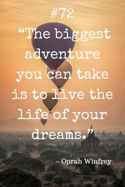 "Collection of Travel Quotes by Celebrities. 72.""The biggest adventure you can take is to live the life of your dreams."" – Oprah Winfrey"
