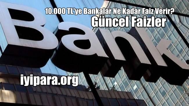 10.000 TL'ye Bankalar Ne Kadar Faiz Verir?