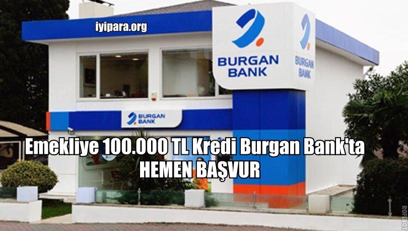 Emekliye 100.000 TL Kredi Burgan Bank'ta (2019)