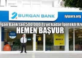 Burgan Bank'tan 500.000 TL'ye kadar İpotekli Kredi