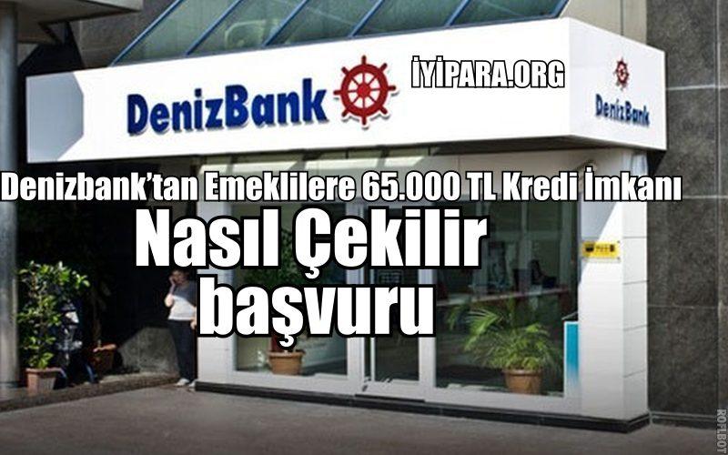 Denizbank'tan Emeklilere 65.000 TL Kredi İmkanı ( Nasıl Çekilir? )