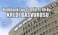 Halkbank'tan 15.000 TL 60 Ay %1.95 Faiz Oranıyla Kredi Başvurusu