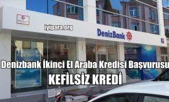 Denizbank İkinci El Araba Kredisi Başvurusu (Kefilsiz Kredi)