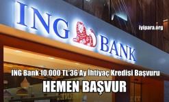 ING Bank 10.000 TL 36 Ay İhtiyaç Kredisi Başvuru