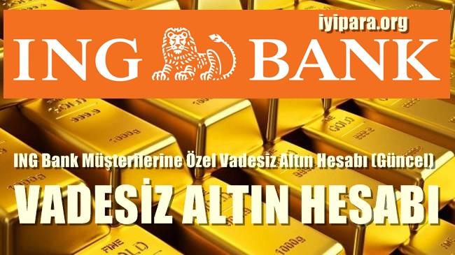 ING Bank Müşterilerine Özel Vadesiz Altın Hesabı (Güncel)