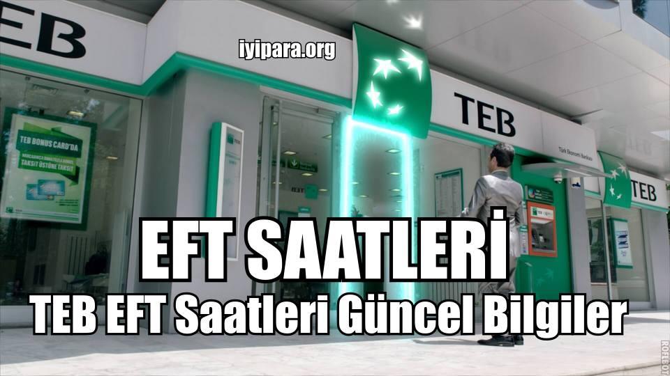 TEB EFT Saatleri Güncel Bilgiler (2018-2019)