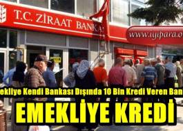 Emekliye Kendi Bankası Dışında 10 Bin Kredi Veren Bankalar