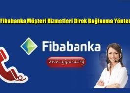 Fibabanka Müşteri Hizmetleri Direk Bağlanma Yöntemi