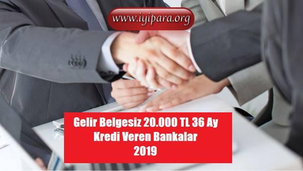 Gelir Belgesiz 20.000 TL 36 Ay Kredi Veren Bankalar 2019