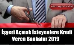 İşyeri Açmak İsteyenlere Kredi Veren Bankalar (2019)
