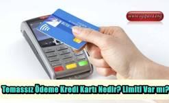 Temassız Ödeme Kredi Kartı Nedir? Limiti Var mı?