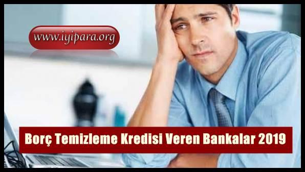 Borç Temizleme Kredisi Veren Bankalar 2019