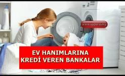 Ev Hanımlarına Kredi Veren Bankalar 2019