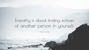 """Empathy is about finding echoes of another person in yourself"""