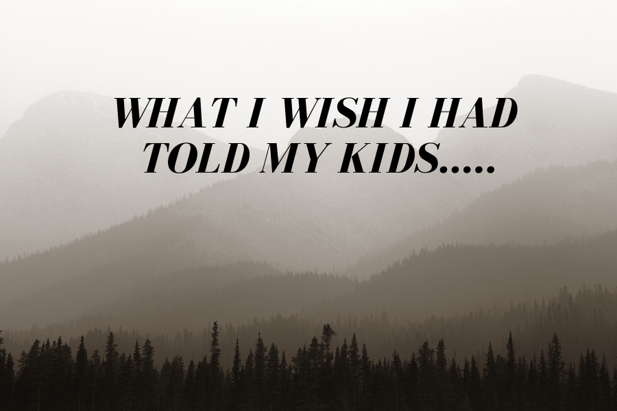 What I Wish I Had Told My Kids