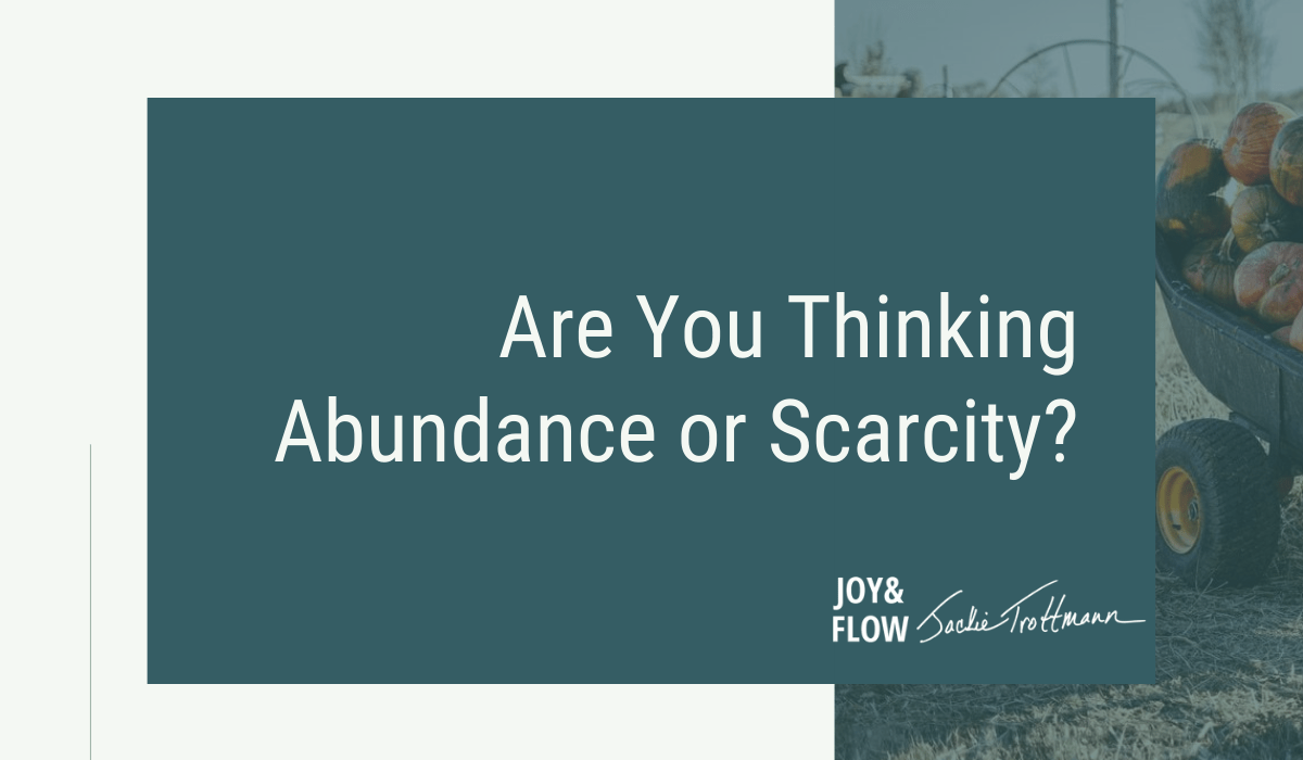 Are You Thinking Abundance or Scarcity