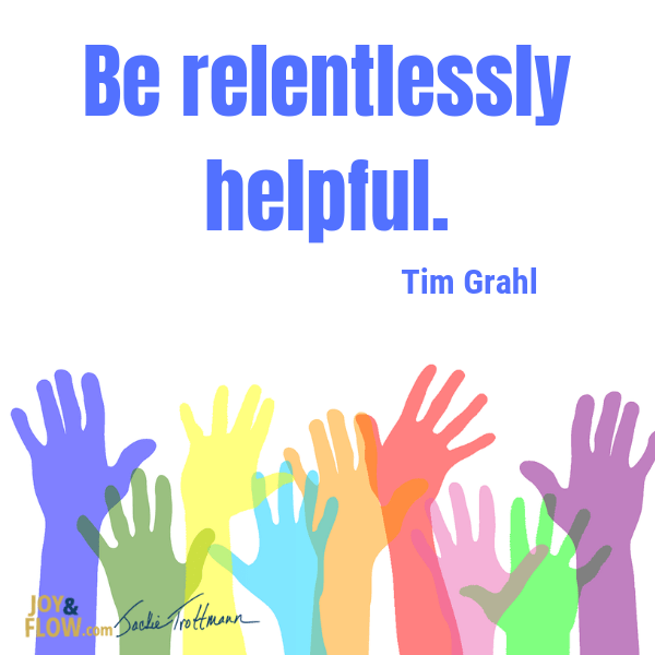 Be Relentlessly Helpful